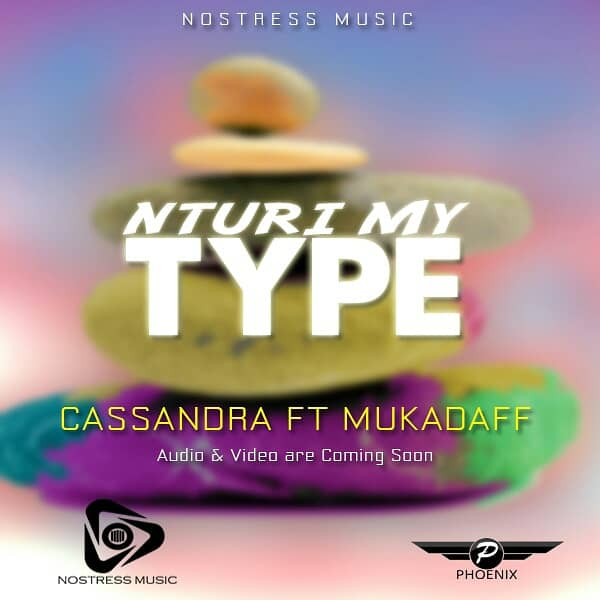 Nturi My Type by Cassandra ft Mukadaff - play and download
