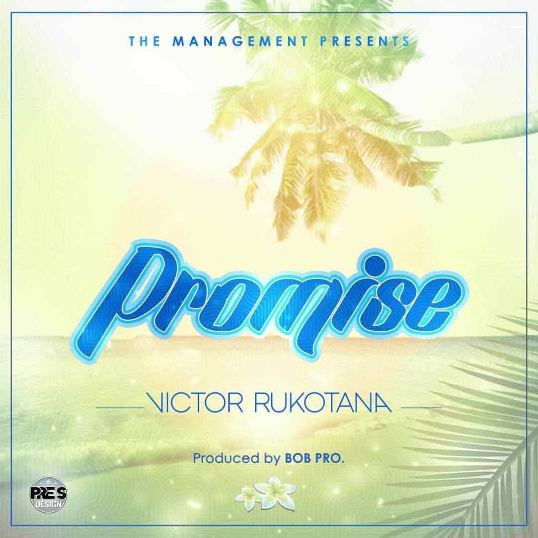 Promise by Victor Rukotana - play and download mp3 at