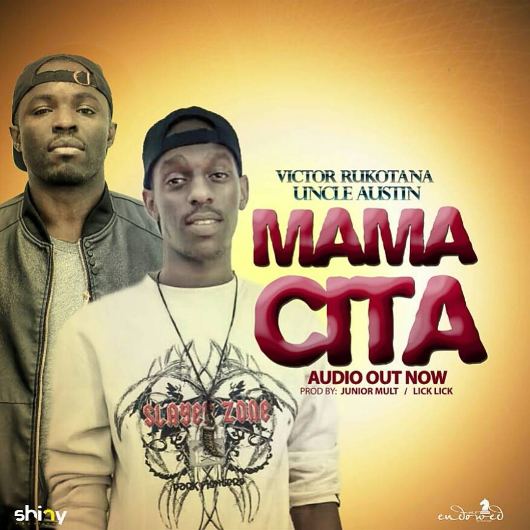 Mama cita by Victor Rukotana Ft Uncle Austin