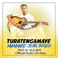 Play, download Turatengamaye by Muhumure Jean Bosco mp3, song on eachamps.rw