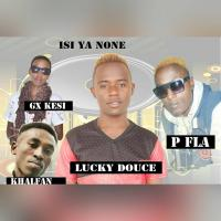 Isi ya none by Lucky Douce ft P- FLA , Khalifan & GX - Kessi