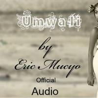 Play, download Umwali by Eric Mucyo mp3, song on eachamps.rw
