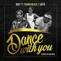 Dance with U by Young Grace ft Bac- T & Sat-B