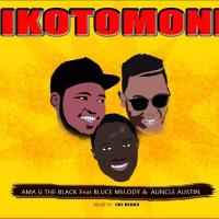 Ikotomoni by Ama G The Black ft Bruce Melody & Uncle Austin