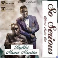 So Serious by Rafiki ft Mani Martin