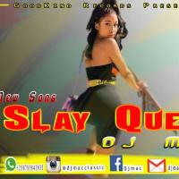 Slay Queen by DJ Mac