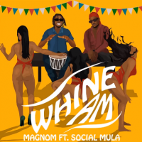 Whine am by Magnom ft Social Mulla
