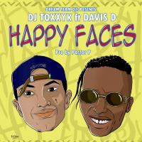 Happy Faces by Dj Toxxyk Ft Davis D