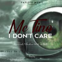 Play, download I dont care by Mc Tino mp3, song on eachamps.rw